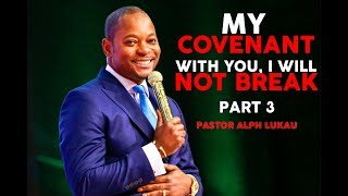 My Covenant With You I Will Not Break (Part 3) - Pastor Alph LUKAU thumbnail