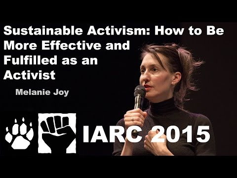 Melanie Joy - Sustainable activism: How to Be More Effective and Fulfilled (IARC 2015)
