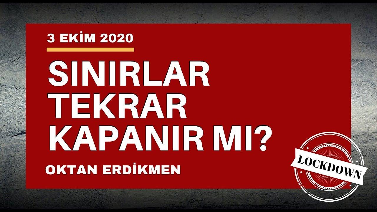 Sınırlar tekrar kapanır mı? 3 Ekim 2020 Oktan Erdikmen
