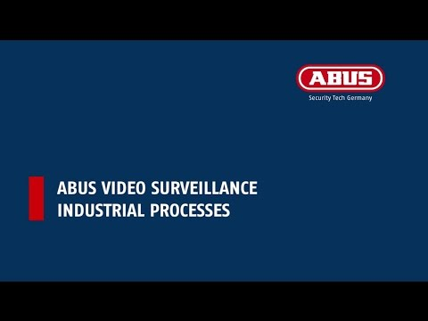 ABUS Video Surveillance Industrial Processes