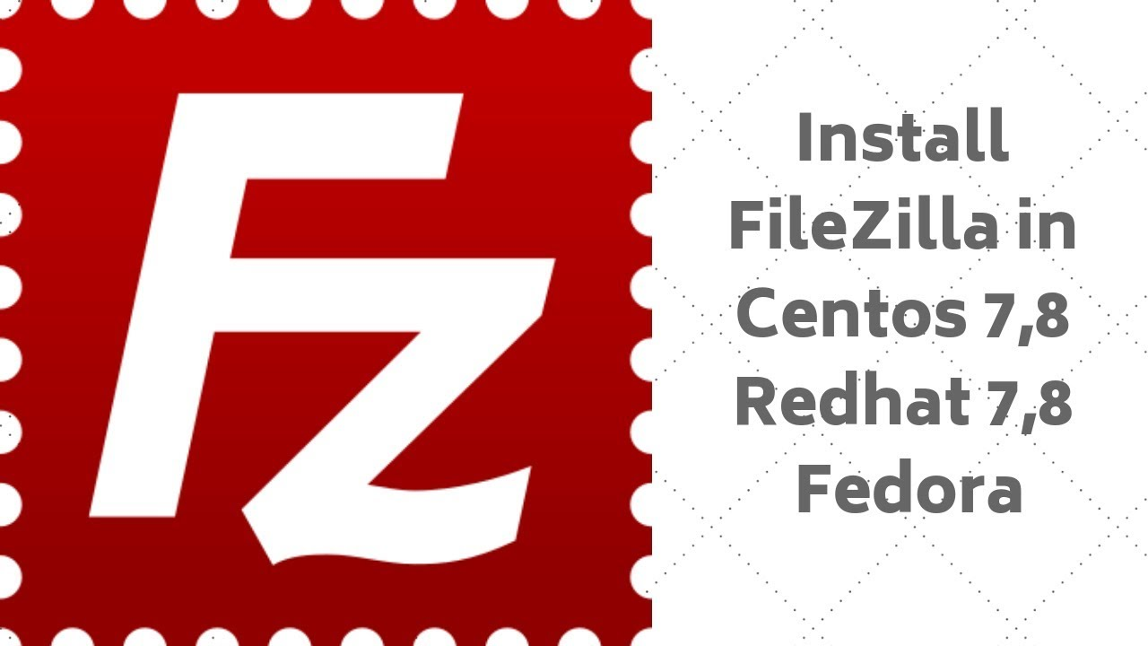 How to Install FileZilla (ftp client) in Centos 7/8 , Redhat