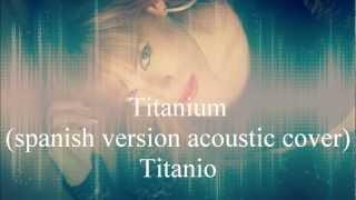 David Guetta ft Sia- Titanium(spanish version acoustic cover) by Lee Hernan (Limariette)