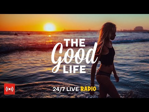 The Good Life Radio • 24/7 Live Radio | Best Relax House, Chillout, Study, Running, Gym, Happy Music