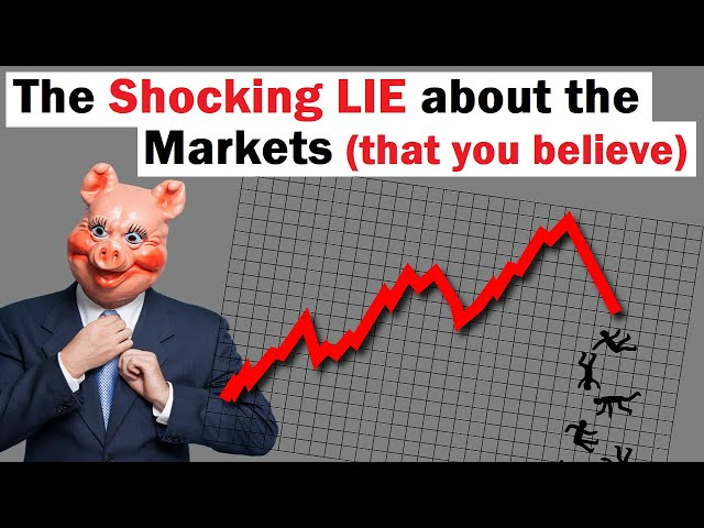 The Shocking LIE about the Markets (that you believe)