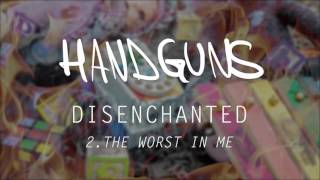 "Handguns ""The Worst In Me"""
