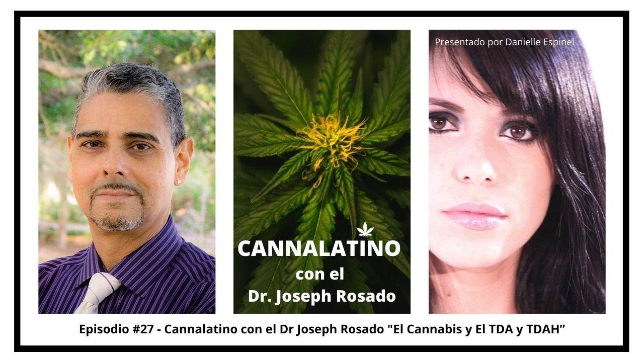 """Cannalatino con el Dr Joseph Rosado """"El Cannabis y El TDA y TDAH"""""""