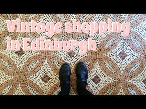 Secondhand shopping in Edinburgh! (Vintage, Charity Shops, thrifting?)