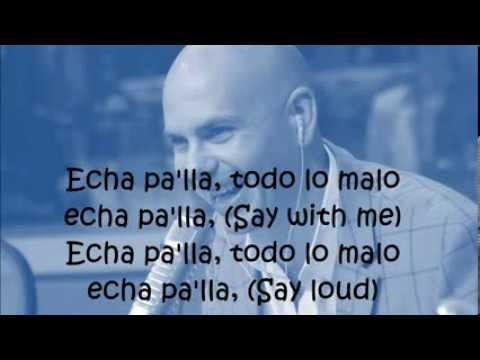 Pitbull - Echa Pa'lla Lyrics (Video with lyrics/letras)