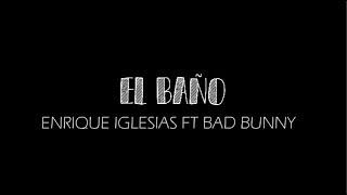 Enrique Iglesias El BaÑo Ft Bad Bunny Letra