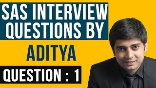 SAS Clinical Interview QUESTIONS By ADITYA Naidu :  QUESTION #1