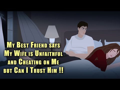 My Best Friend says My Wife is Unfaithful and Cheating on Me but Can I Trust Him !! Animated Stories