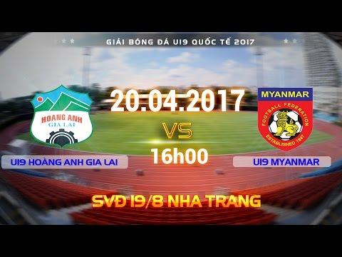 FULL   U19 HOÀNG ANH GIA LAI (0-3) U19 MYANMAR   U19 QUỐC TẾ 2017