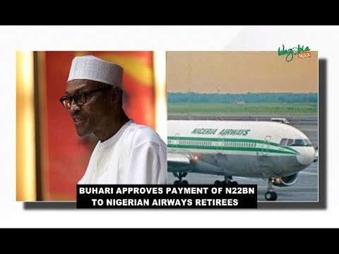 BUHARI APPROVES PAYMENT OF N22BN TO NIGERIAN AIRWAYS RETIREES