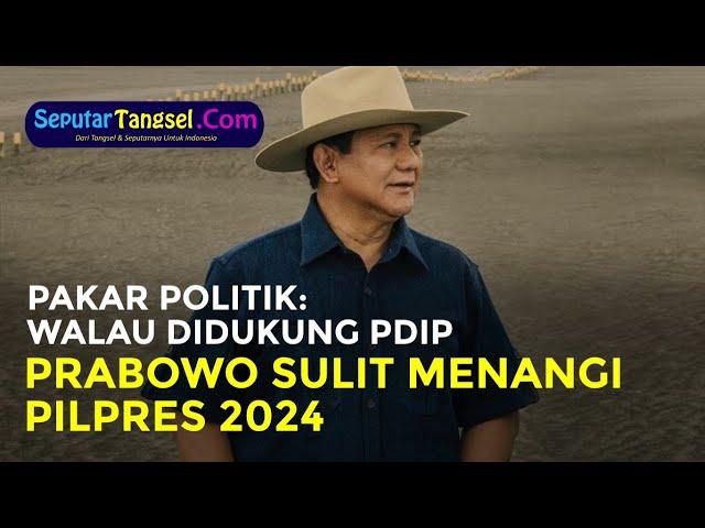Ini Kata Pakar Politik: Walaupun Didukung PDIP, Prabowo Sulit Menangi Pilpres 2024