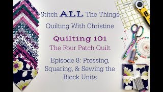 Quilting 101  Episode 8: The Four Patch Quilt - Pressing, Squaring & Sewing the Block Units