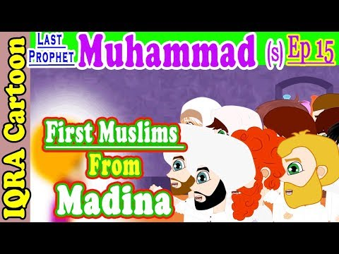 First Muslims from Madina | Muhammad  Story Ep 15 ||  Prophet stories for kids  iqra cartoon Islamic