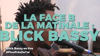 Blick Bassy live dans Plus Près de toi | Live & Face B de la matinale - Nova