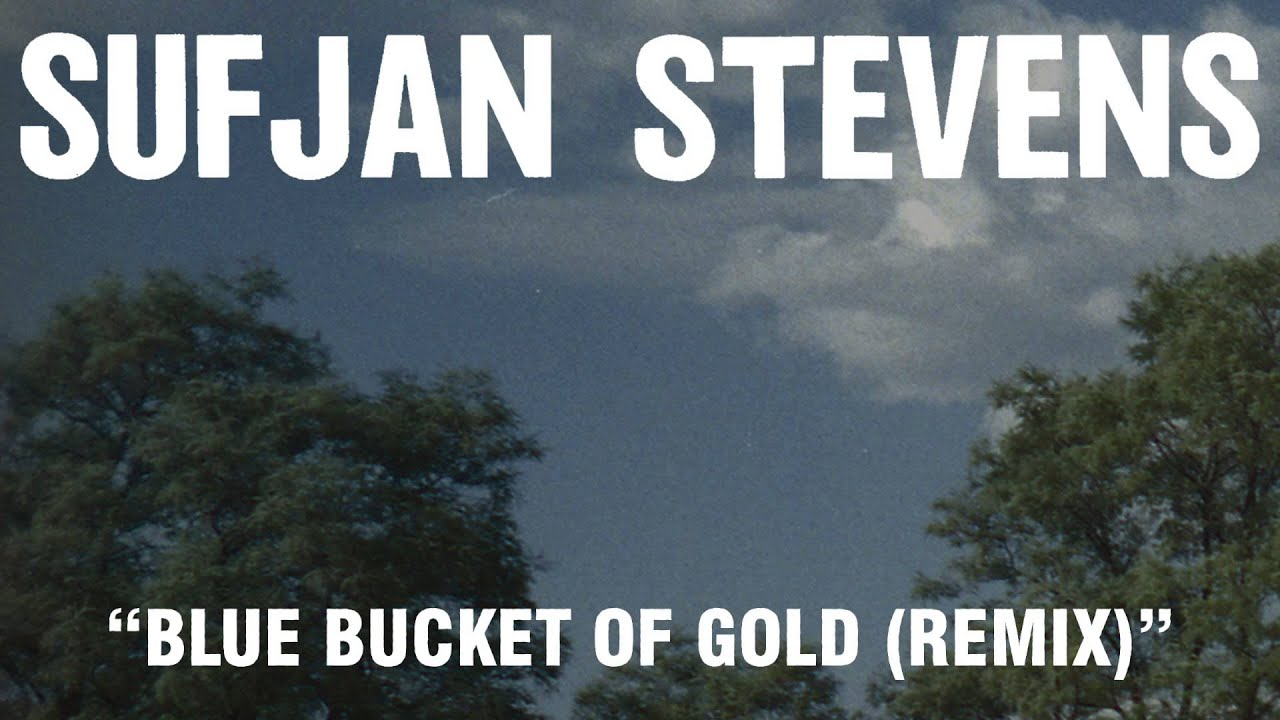 sufjan stevens blue bucket of gold remix official audio youtube