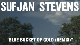 "Sufjan Stevens, ""Blue Bucket of Gold (Remix)"" (Official Audio)"