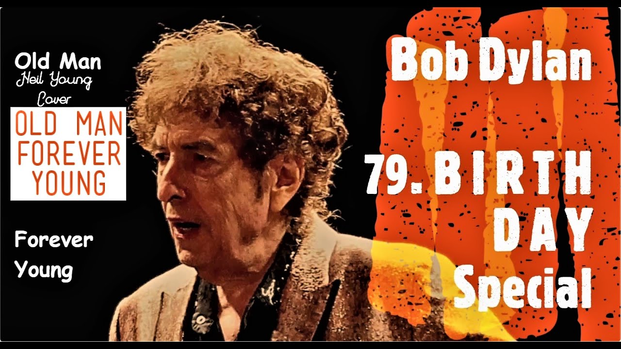 Bob Dylan 79 Birthday Special Old Man Forever Young Youtube