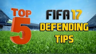 TOP 5 DEFENDING TIPS FOR FIFA 17!!