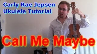 Call Me Maybe - Carly Rae Jepsen (Ukulele Tutorial)