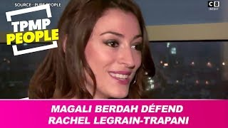 Magali Berdah défend Rachel Legrain-Trapani :