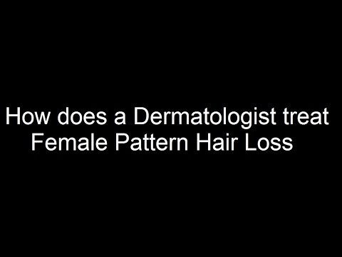 How does a Dermatologist treat Female Pattern Hair Loss