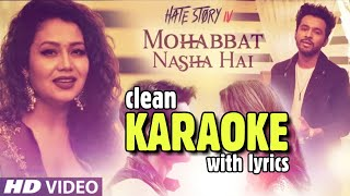 Mohabbat Nasha Hai - Karaoke | Neha Kakkar & Tony Kakkar | Hate Story 4 | HQ Karaoke With Lyrics