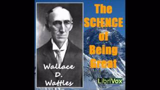 The Science of Being Great by Wallace Delois Wattles (Free Self-Improvement Audiobook from LibriVox)