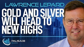 Lawrence Lepard: Gold and Silver Will Head to New Highs