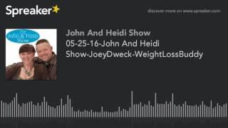 05-25-16-John And Heidi Show-JoeyDweck-WeightLossBuddy