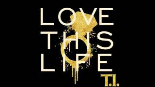 T.I. - Love This Life (Instrumental w/ Hook + DL Link)