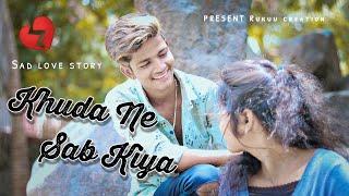 Khuda Ne Sab Kiya | Official Song| Abhay Gupta | Sad love story | yuvraj & Natasha | RUKUU CREATION