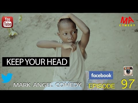 Video (skit): Mark Angel Comedy - Keep Your Head (Episode 97) [Starr. Emmanuella]