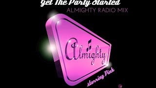 P!nk - Get The Party Started (Almighty Radio Mix)