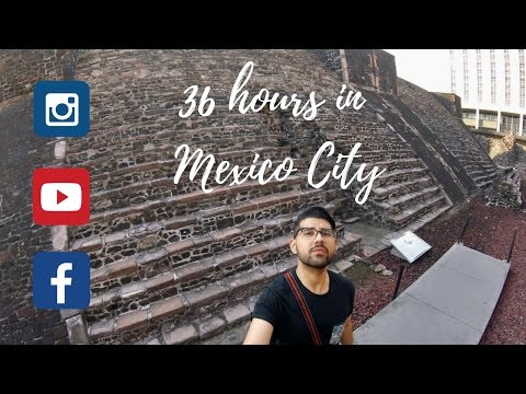 36 hours in Mexico City!!!