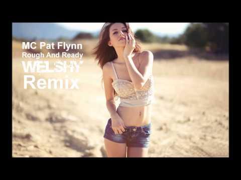Mc Pat Flynn - Rough & Ready (Welshy Remix)