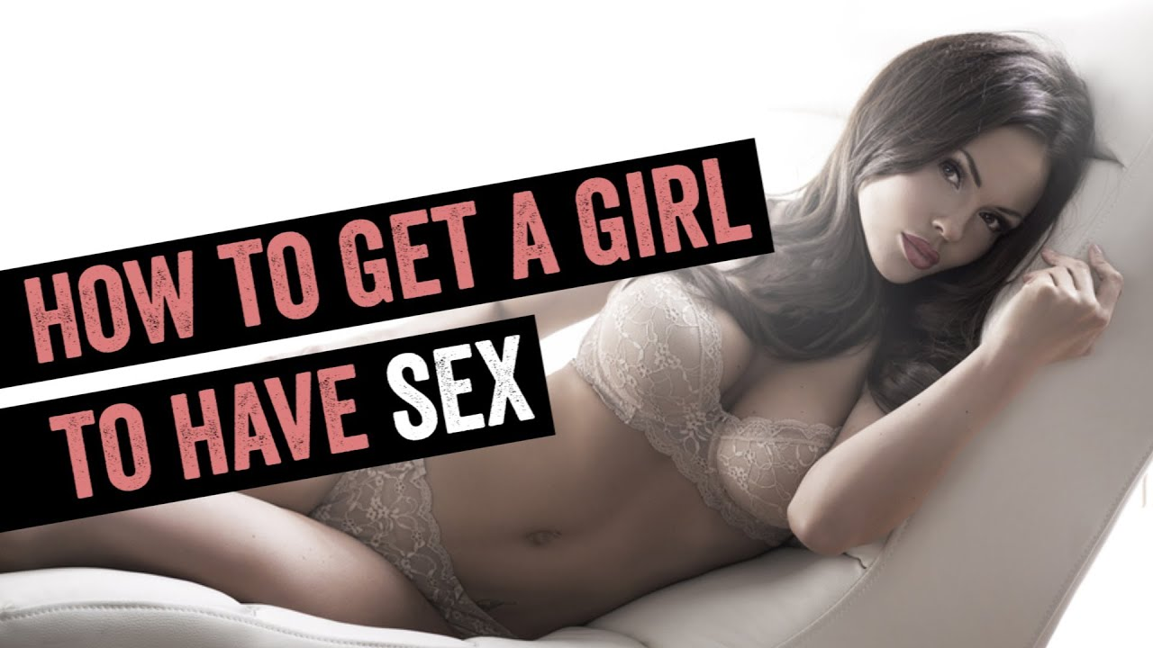 Get a girl to have sex