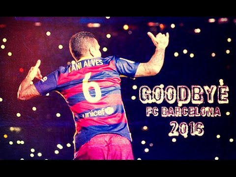 Dani Alves - Goodbye Fc Barcelona 2016 | 1080i | HD