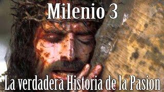 Milenio 3 - La verdadera Historia de la Pasion