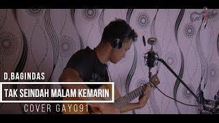 "TAK SEINDAH MALAM KEMARIN - D""BAGINDAS ( COVER GAYO91 ) AKUSTIK VERSION"