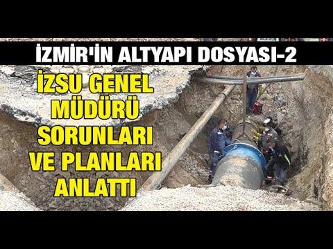 İzmir'in altyapı dosyası-2: İZSU Genel Müdürü sorunları ve planları anlattı