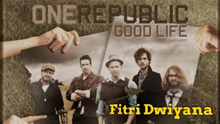 Lirik Lagu Good Life - One Republic