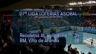 LIGA LOTERIAS ASOBAL J26 Recoletas At. Valladolid - BM Villa de Aranda 34 - 28
