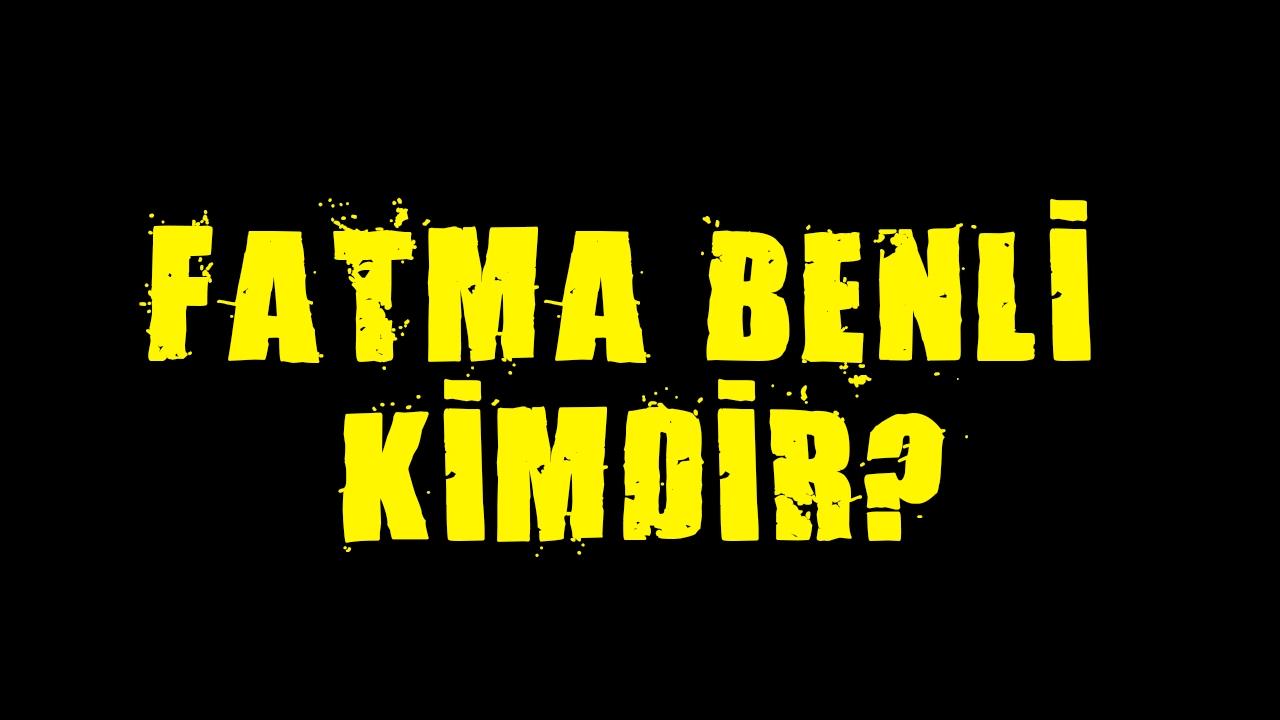 Fatma Benli kimdir?