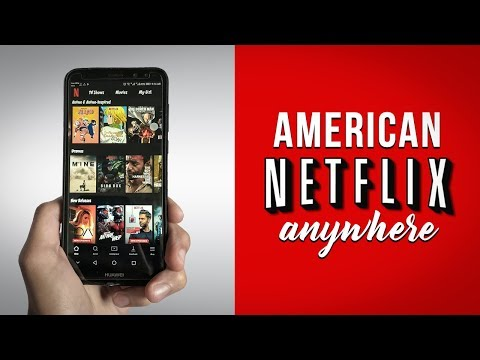How To Watch American Netflix From Anywhere On Android 2019