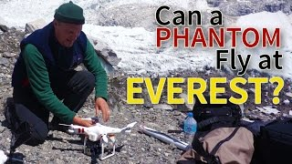 Will A DJI Phantom Fly At Everest Base Camp?