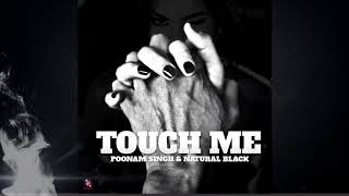 Poonam Singh - TOUCH ME ft. Natural Black (Official) Audio
