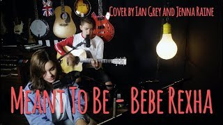 Meant To Be - Bebe Rexha // Cover by Ian Grey and Jenna Raine